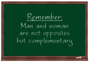 Remember: Man and woman are not opposites but complementary