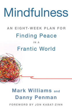 Mindfulness: An Eight-Week Plan For Finding Peace in a Frantic World by Mark Williams and Danny Penman with Foreword by Jon Kabat-Zinn