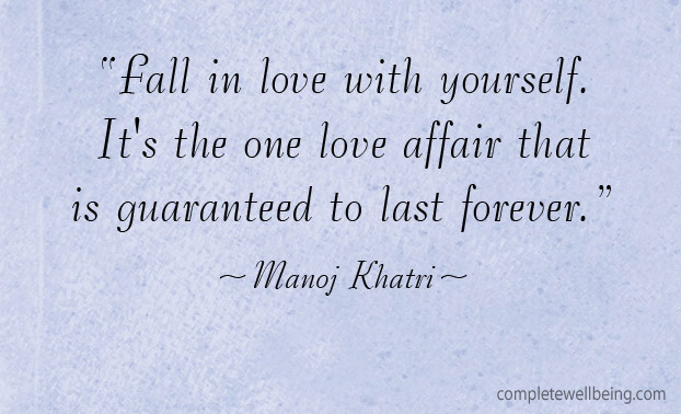"Fall in love with yourself. It's the one love affair that is guaranteed to last forever"" — Manoj Khatri #quote"