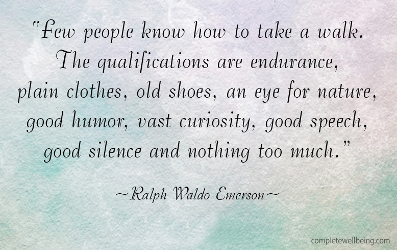 """Few people know how to take a walk. The qualifications are endurance, plain clothes, old shoes, an eye for nature, good humor, vast curiosity, good speech, good silence and nothing too much."" — Ralph Waldo Emerson #quote"