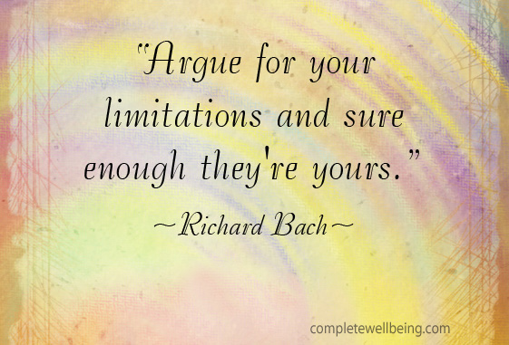 Argue for your limitations and sure enough they're yours —Richard Bach