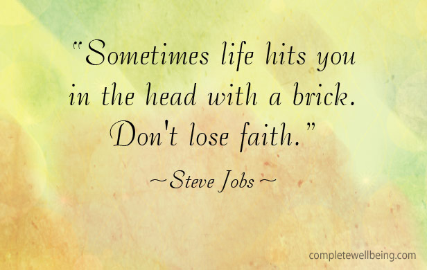 "Quote: ""Sometimes life hits you in the head with a brick. Don't lose faith."" —Steve Jobs"